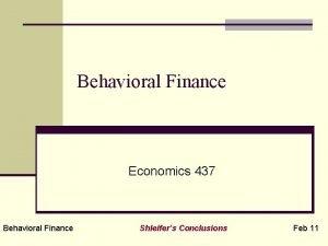 Behavioral Finance Economics 437 Behavioral Finance Shleifers Conclusions