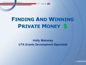 FINDING AND WINNING PRIVATE MONEY Holly Mahoney UTA