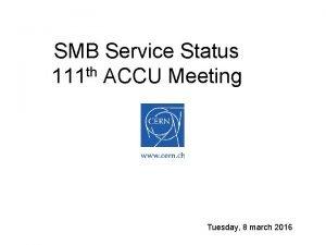 SMB Service Status 111 th ACCU Meeting Tuesday