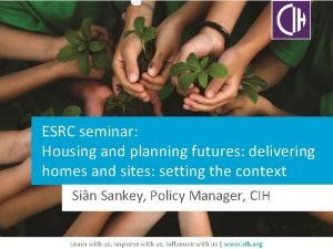 ESRC seminar Housing and planning futures delivering homes
