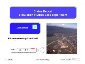 Status Report Simulation studies E 166 experiment Karim