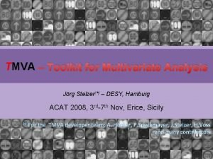 TMVA Toolkit for Multivariate Analysis Jrg Stelzer DESY