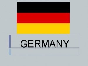 GERMANY Germany Facts 1 Germany is in central