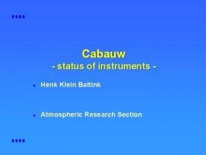 Cabauw status of instruments l Henk Klein Baltink