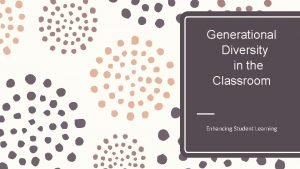 Generational Diversity in the Classroom Enhancing Student Learning
