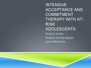 INTENSIVE ACCEPTANCE AND COMMITMENT THERAPY WITH ATRISK ADOLESCENTS