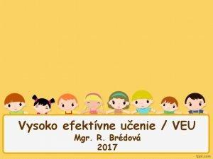 Vysoko efektvne uenie VEU Mgr R Brdov 2017