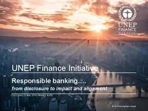 UNEP Finance Initiative Responsible banking from disclosure to