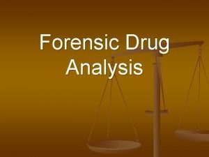 Forensic Drug Analysis Screening and Confirmation Forensic Scientists