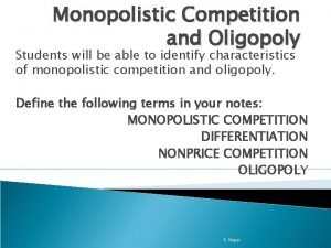 Monopolistic Competition and Oligopoly Students will be able