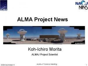 ALMA Project News KohIchiro Morita ALMAJ Project Scientist