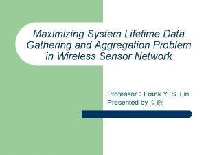 Maximizing System Lifetime Data Gathering and Aggregation Problem