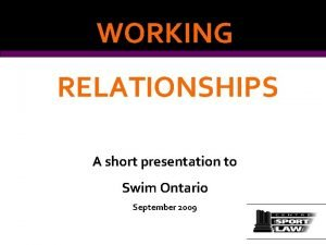 WORKING RELATIONSHIPS A short presentation to Swim Ontario