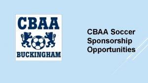 CBAA Soccer Sponsorship Opportunities WHAT IS CBAA SOCCER