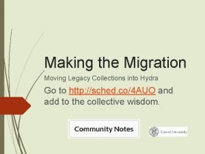 Making the Migration Moving Legacy Collections into Hydra