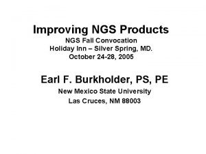 Improving NGS Products NGS Fall Convocation Holiday Inn