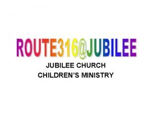 JUBILEE CHURCH CHILDRENS MINISTRY To be the channel