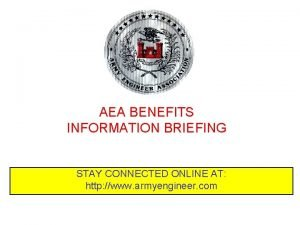AEA BENEFITS INFORMATION BRIEFING STAY CONNECTED ONLINE AT