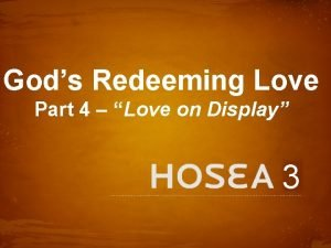 Gods Redeeming Love Part 4 Love on Display