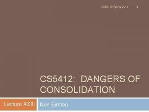 CS 5412 Sping 2014 1 CS 5412 DANGERS