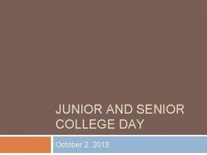 JUNIOR AND SENIOR COLLEGE DAY October 2 2013
