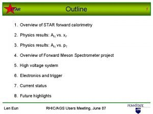 Outline STAR 1 Overview of STAR forward calorimetry