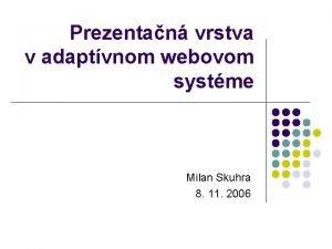 Prezentan vrstva v adaptvnom webovom systme Milan Skuhra