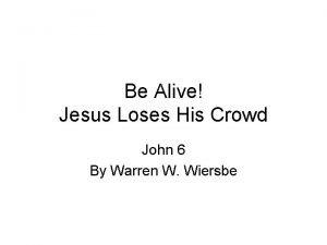 Be Alive Jesus Loses His Crowd John 6