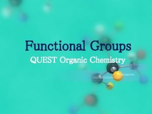 Functional Groups QUEST Organic Chemistry Functional Groups Alkanes