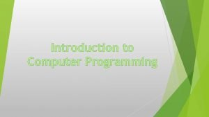 Introduction to Computer Programming Overview What is programming
