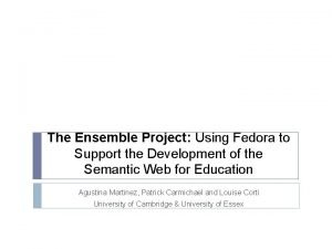 The Ensemble Project Using Fedora to Support the