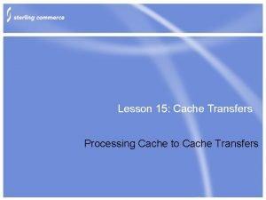 Lesson 15 Cache Transfers Processing Cache to Cache