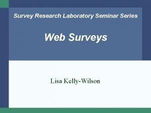 Survey Research Laboratory Seminar Series Web Surveys Lisa