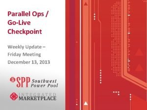 Parallel Ops GoLive Checkpoint Weekly Update Friday Meeting