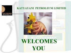 KATYAYANI PETROLEUM LIMITED WELCOMES YOU Towards a Greener