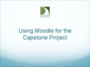 Using Moodle for the Capstone Project Dearborn Schools