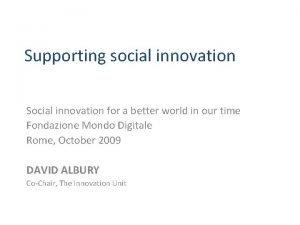 Supporting social innovation Social innovation for a better