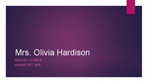 Mrs Olivia Hardison ENGLISH I II AND III