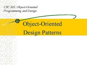 CSC 335 ObjectOriented Programming and Design ObjectOriented Design