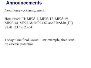 Announcements Next homework assignment Homework III MP 23