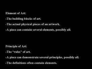 Element of Art The building blocks of art