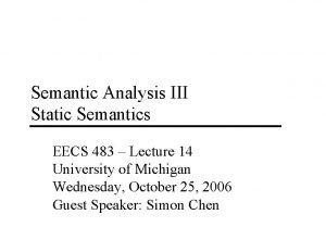 Semantic Analysis III Static Semantics EECS 483 Lecture