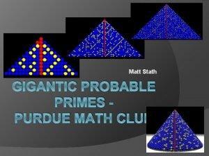 Matt Stath GIGANTIC PROBABLE PRIMES PURDUE MATH CLUB