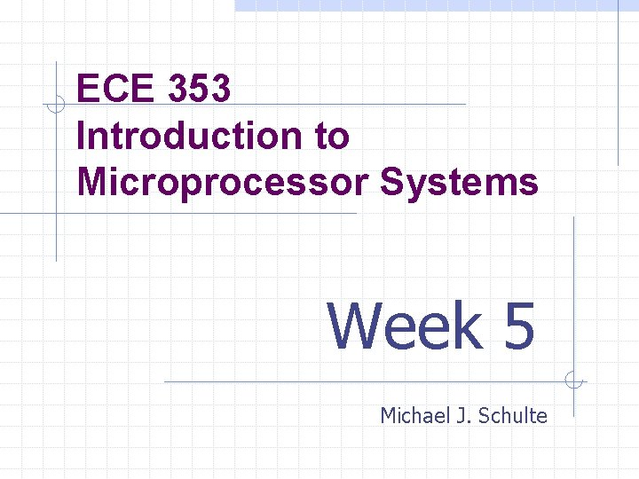 ECE 353 Introduction to Microprocessor Systems Week 5
