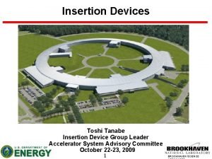 Insertion Devices Toshi Tanabe Insertion Device Group Leader