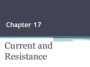 Chapter 17 Current and Resistance Electric Current The