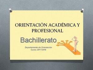 ORIENTACIN ACADMICA Y PROFESIONAL Bachillerato Departamento de Orientacin