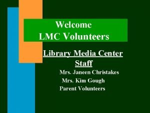 Welcome LMC Volunteers Library Media Center Staff Mrs
