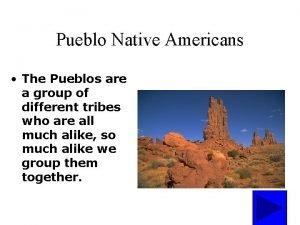 Pueblo Native Americans The Pueblos are a group