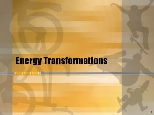 Energy Transformations 1 Changing Forms of Energy Chemical